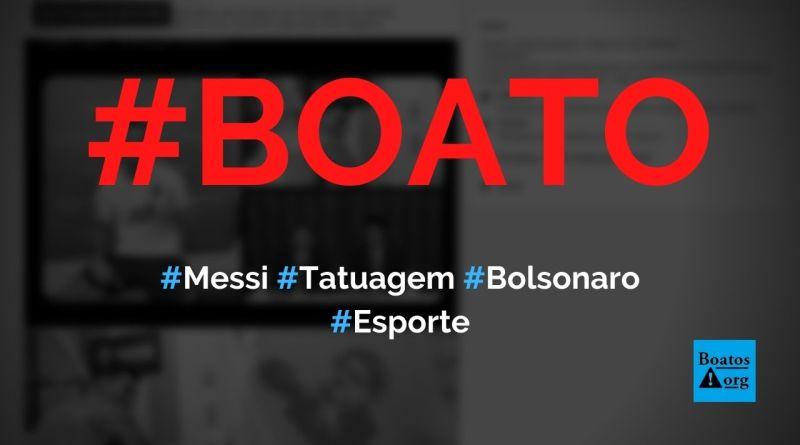 Messi faz tatuagem em homenagem a Bolsonaro, diz boato (Foto: Reprodução/Facebook)