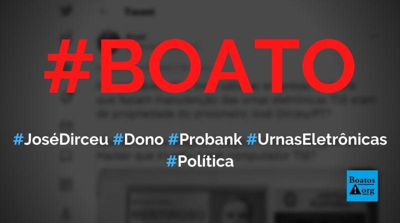 Probank, empresa que faz manutenção de urnas eletrônicas, é de José Dirceu, diz boato (Foto: Reprodução/Twitter)