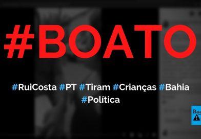 Rui Costa e o PT estão mandando Conselho Tutelar tirar crianças dos pais na Bahia, diz boato (Foto: Reprodução/Facebook)