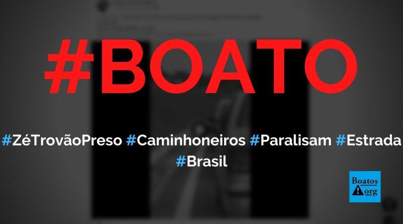 Zé Trovão foi preso e, por isso, caminhoneiros fecharam estrada em Joinville, diz boato (Foto: Reprodução/Facebook)
