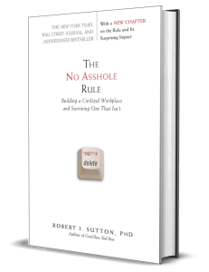 The No-Asshole Rule by Robert I. Sutton