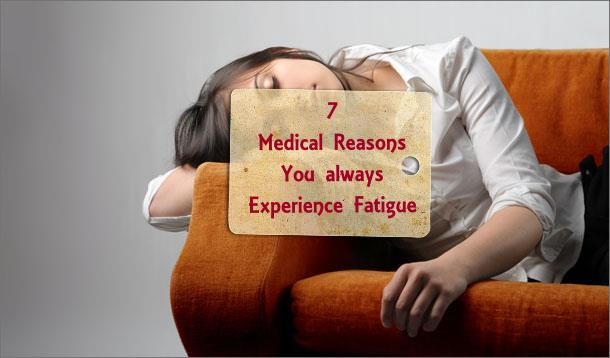7 Medical Reasons You Always Experience Fatigue
