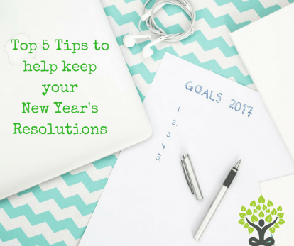 Top 5 Tips to help you keep your New Year's Resolutions