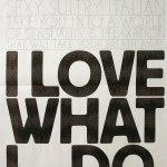 I love what I do…