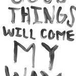 Good things to come your way….