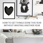 How to get things done this year without wasting another year