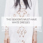 THIS SEASON'S MUST-HAVE WHITE DRESSES