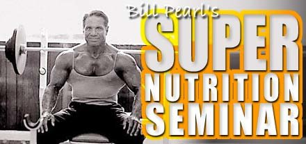 Bill Pearl's Super Nutrition Seminar!