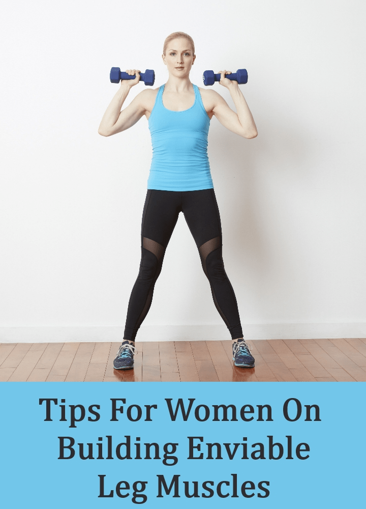 Tips For Women On Building Enviable Leg Muscles