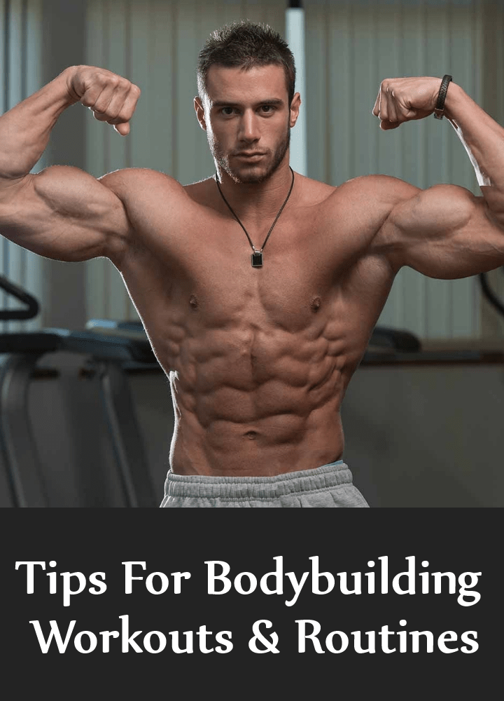 Tips For Bodybuilding Workouts & Routines
