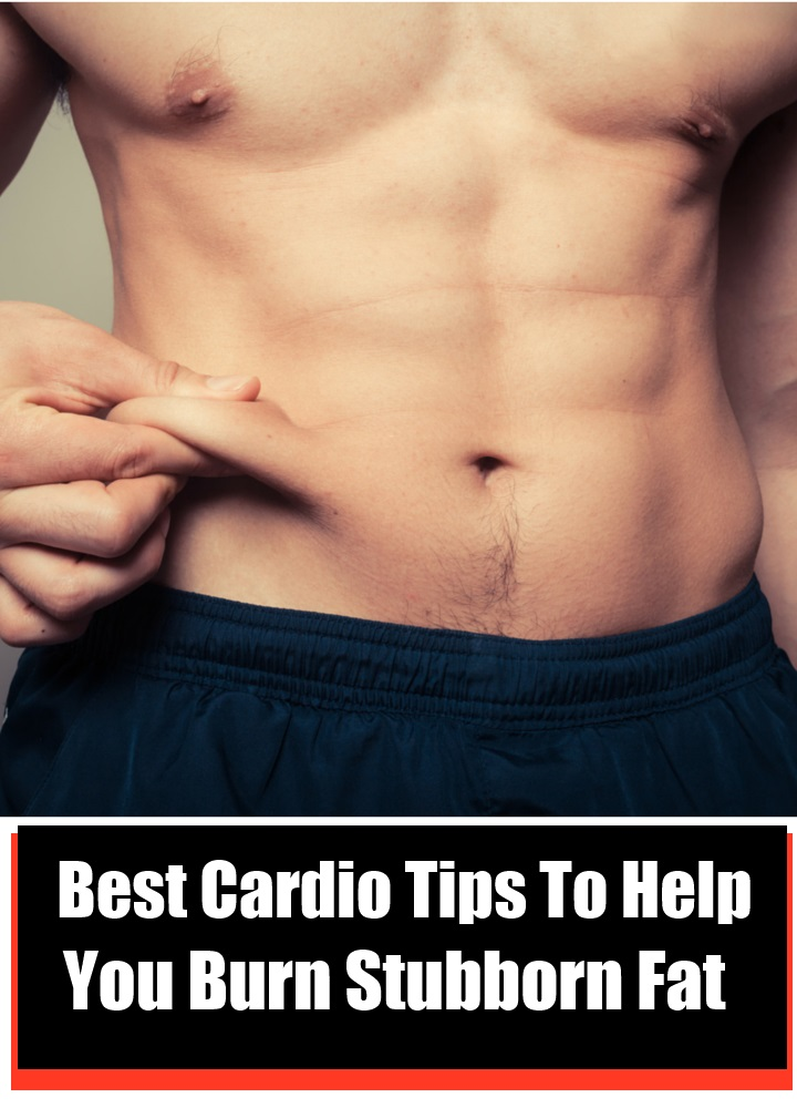 7 Best Cardio Tips To Help You Burn Stubborn Fat