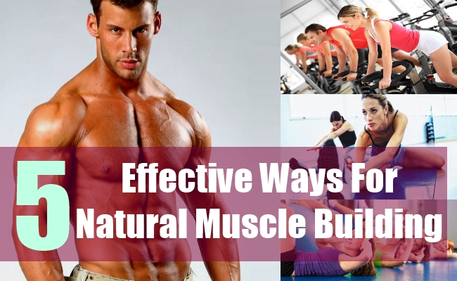 5 Effective Ways For Natural Muscle Building