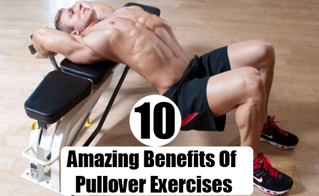 Amazing Benefits Of Pullover Exercises