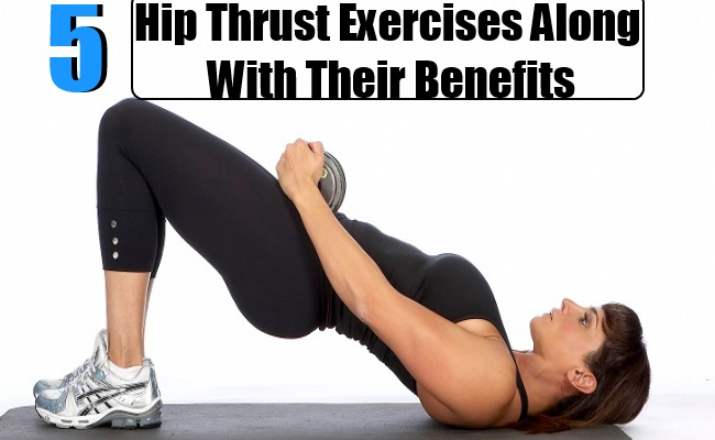 5 Amazing Hip Thrust Exercises Along With Their Benefits