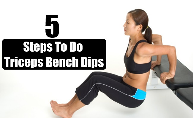 Steps To Do Triceps Bench Dips