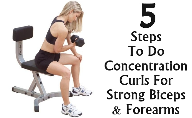 Steps To Do Concentration Curls For Strong Biceps And Forearms