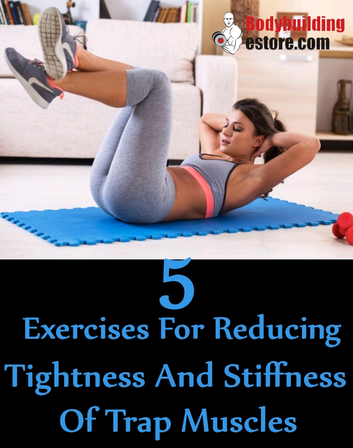 5 Exercises For Reducing Tightness And Stiffness Of Trap Muscles