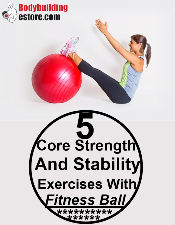 5 Easy Core Strength And Stability Exercises With Fitness Ball