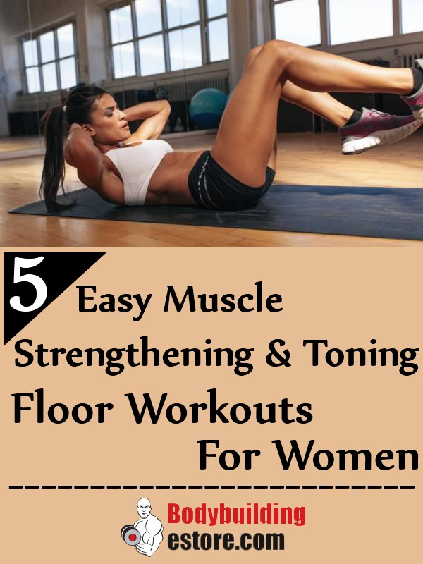 5 Easy Muscle Strengthening And Toning Floor Workouts For Women