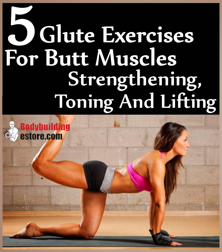 Glute Exercises For Butt Muscles Strengthening, Toning And Lifting