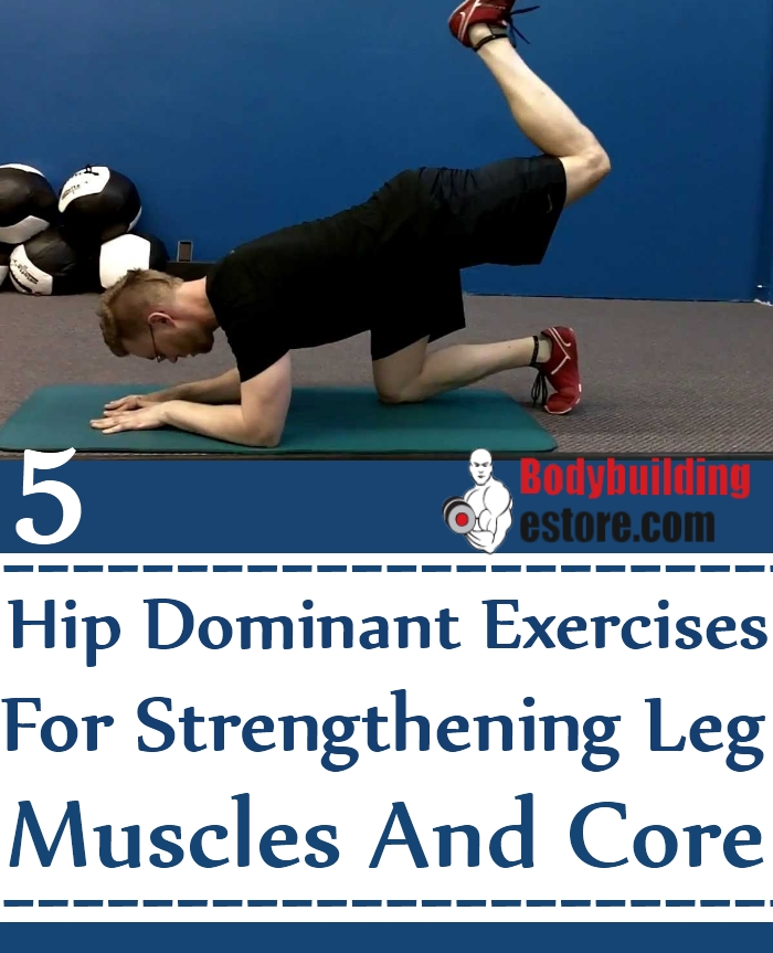 5 Hip Dominant Exercises For Strengthening Leg Muscles And Core