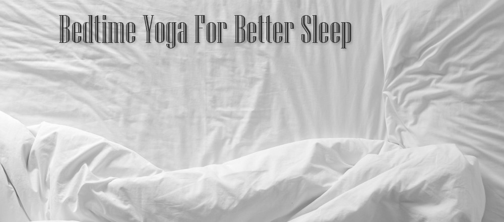 Bedtime Yoga For Better Sleep