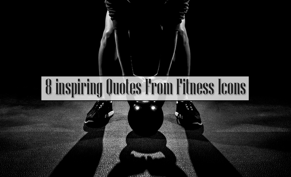 8 inspiring Quotes From Fitness Icons