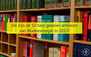 Dit zijn de 10 best gelezen artikelen van Boekiewoogie in 2017!