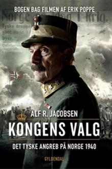 Kongens valg. Det tyske angreb på Norge 1940