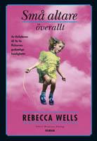 Små altare överallt - Rebecca Wells