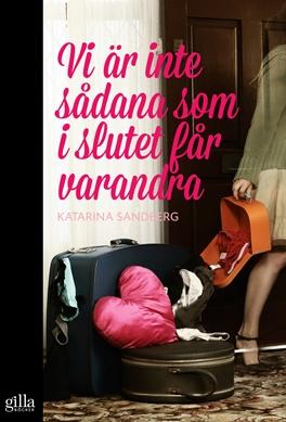 Vi är inte sådana som i slutet får varandra - Katarina Sandberg