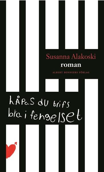 Håpas du trifs bra i fengelset av Susanna Alakoski