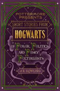 Short stories from Hogwarts of power, politics and pesky poltergeists av J.K. Rowling