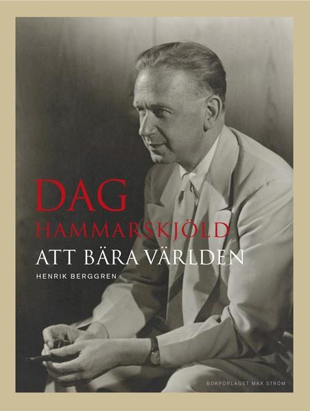 Dag Hammarskjöld: Att bära världen av Henrik Berggren