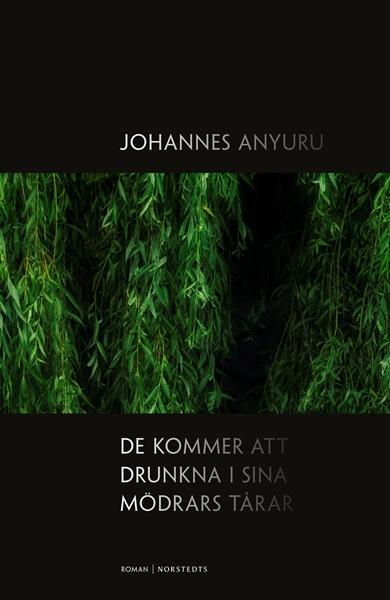 De kommer att drunkna i sina mödrars tårar av Johannes Anyuru