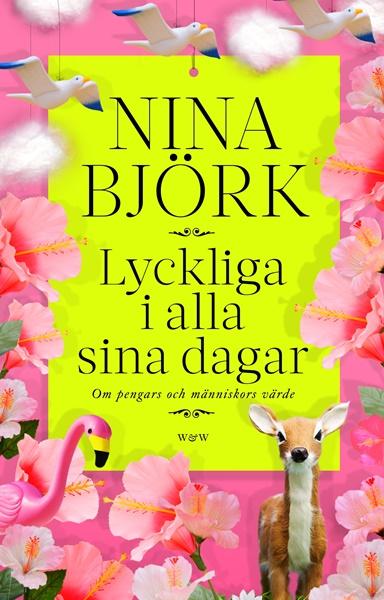 Lyckliga i alla sina dagar av Nina Björk