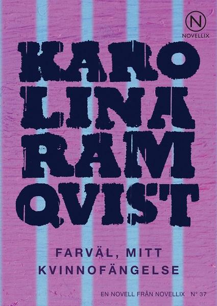Farväl, mitt kvinnofängelse av Karolina Ramqvist