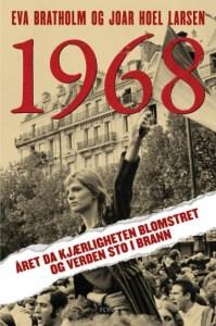 Joar Hoel Larsen og Eva Bratholm tar oss med tilbake til blomsteropprøret i 1968 i denne boka