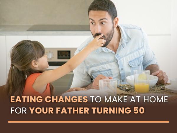 50 से अधिक उम्र के पिताओं के लिए खानपान में बदलाव