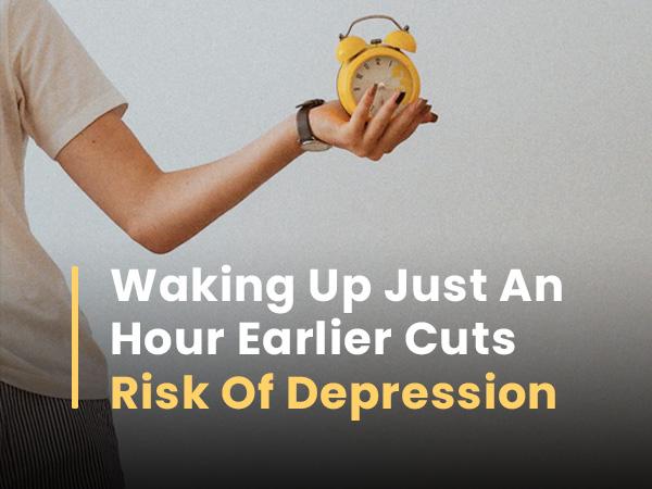 सिर्फ एक घंटे पहले जागना अवसाद के कम जोखिम से जुड़ा, अध्ययन कहता है