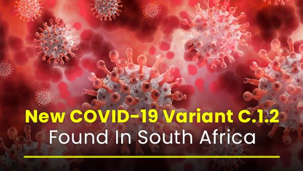 नया COVID-19 वेरिएंट C.1.2 दक्षिण अफ्रीका में मिला