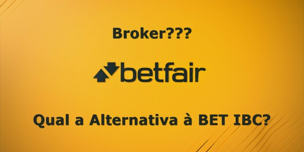 Broker Betfair, Qual a Alternativa à BET IBC?