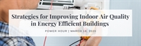 Power Hour - Strategies for Improving Indoor Air Quality in Energy Efficient Buildings