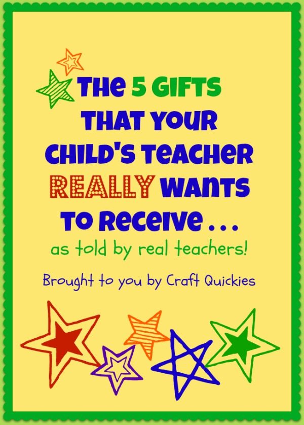 The-5-Gifts-that-your-childs-teacher-REALLY-Wants-to-Receive-.-.-.-as-told-by-real-teachers-Brought-to-you-by-Craft-Quickies