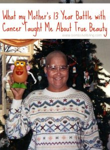 What My Mother's 13 Year Battle With Cancer Taught Me About True Beauty
