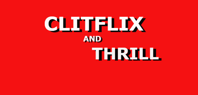 Clitflix and Thrill