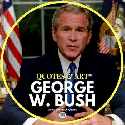 Bush Quotes | Quotes Art Articles Inspiration To Share Enjoy B K Mag