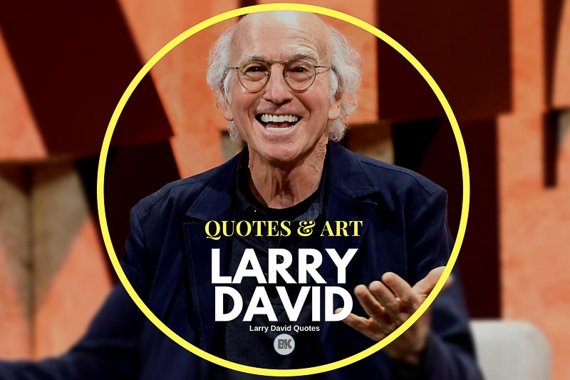 Larry David Quotes Custom 48 Captivating Larry David Quotes Be Unapologetically You BK Mag