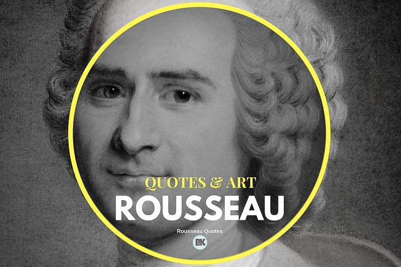 57 Jean Jacques Rousseau Quotes Society Philosophy Bk Mag