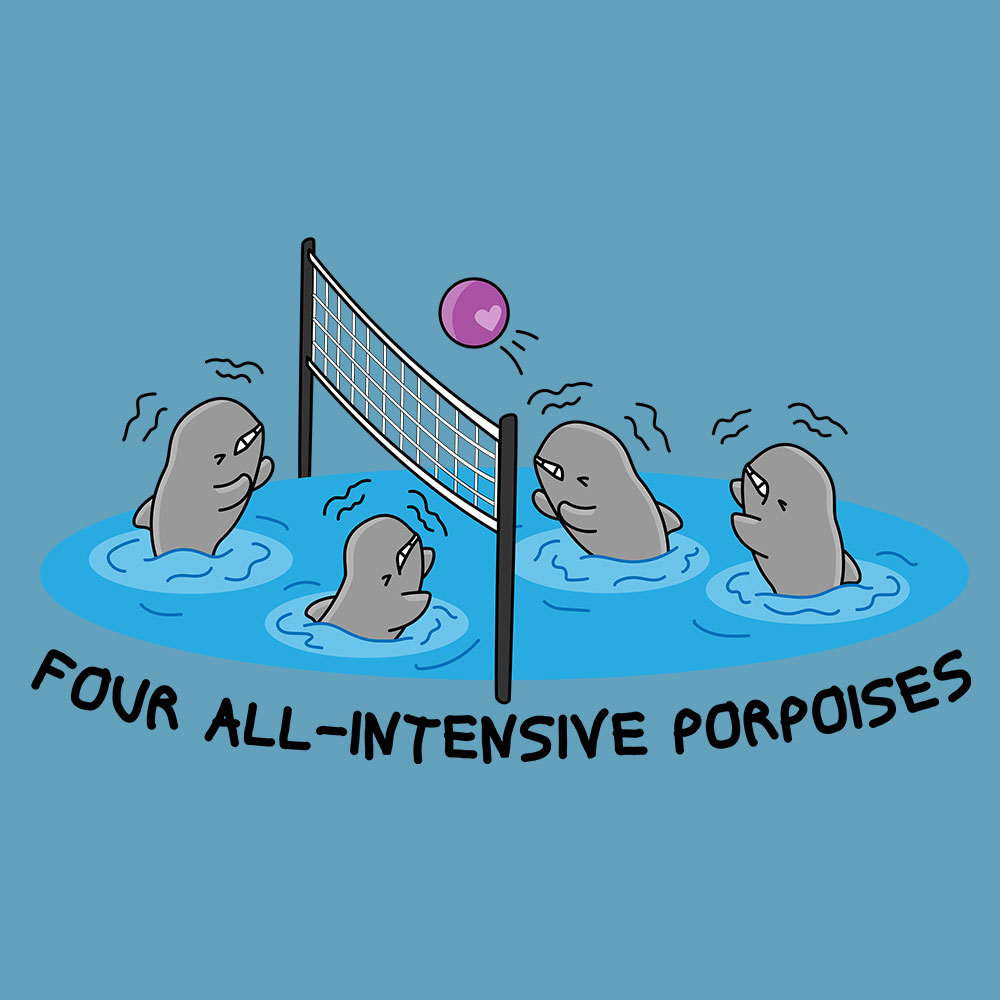 Four All Intensive Porpoises